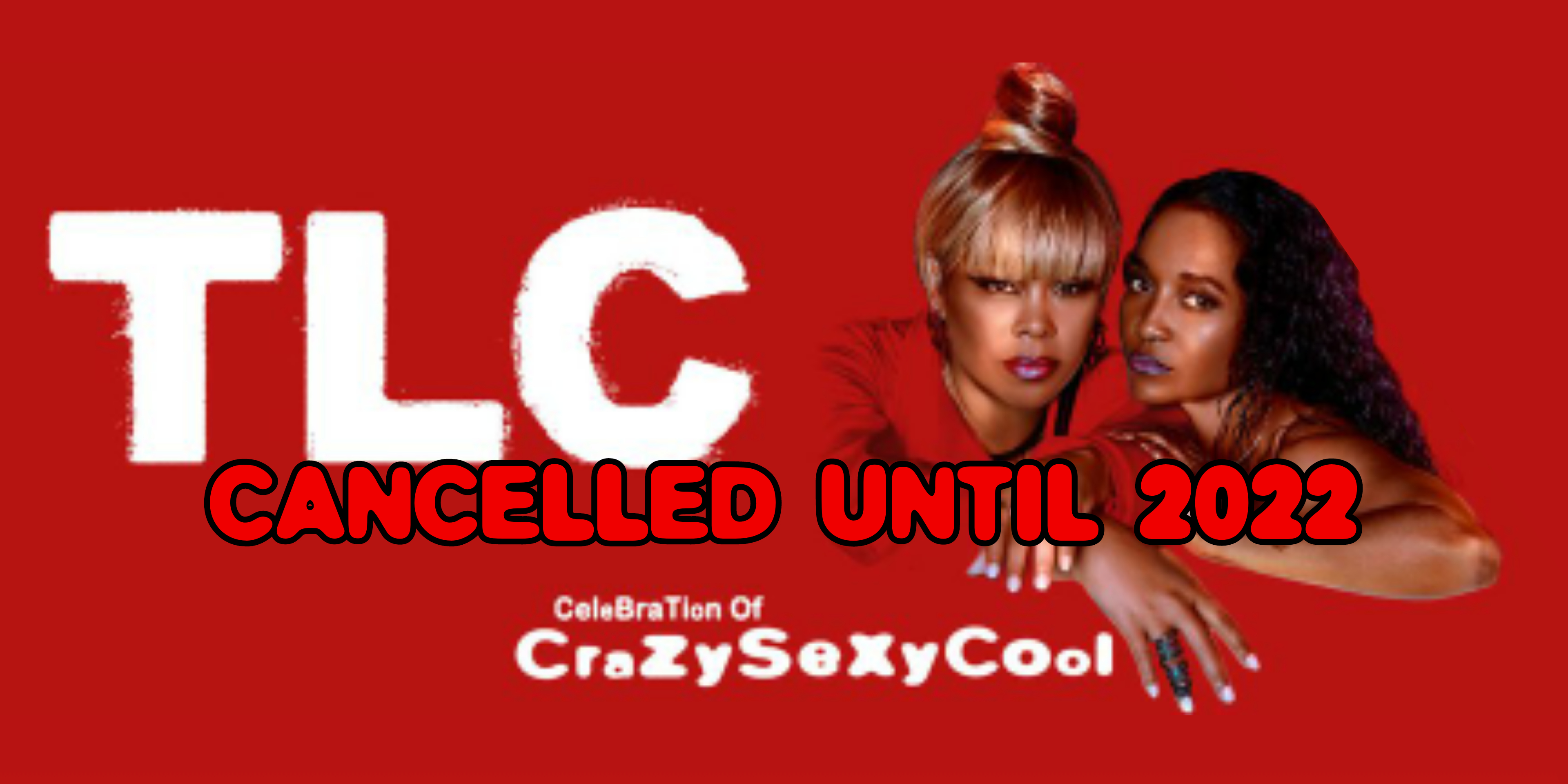 TLC Cancel Remaining Dates on 'Celebration of CrazySexyCool' tour